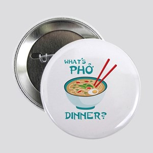 """Whats Pho Dinner? 2.25"""" Button"""