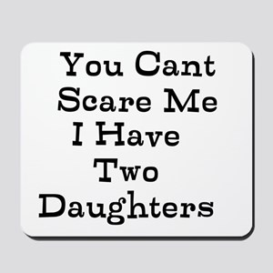 You Cant Scare Me I Have Two Daughters Mousepad