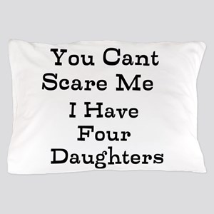 You Cant Scare Me I Have Four Daughters Pillow Cas