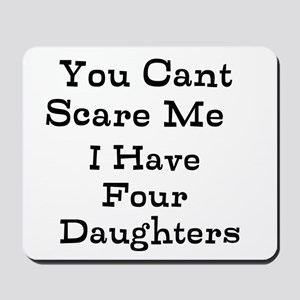 You Cant Scare Me I Have Four Daughters Mousepad