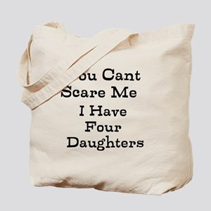 You Cant Scare Me I Have Four Daughters Tote Bag