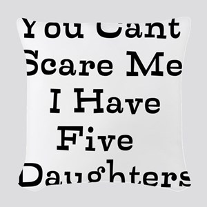You Cant Scare Me I Have Five Daughters Woven Thro
