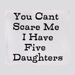 You Cant Scare Me I Have Five Daughters Throw Blan
