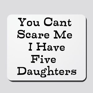 You Cant Scare Me I Have Five Daughters Mousepad