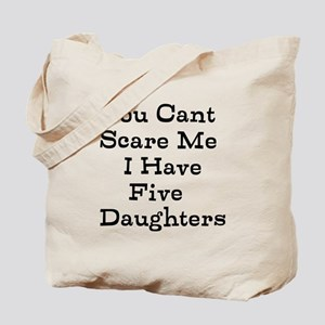 You Cant Scare Me I Have Five Daughters Tote Bag