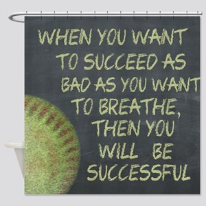 Want To Succeed Fastpitch Softball Shower Curtain
