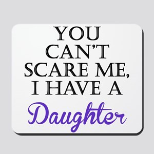 You Cant Scare Me I Have A Daughter Mousepad