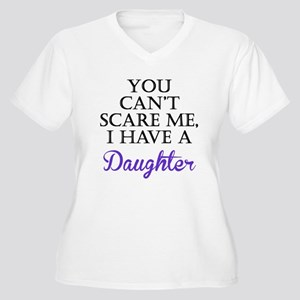 You Cant Scare Me I Have A Daughter Plus Size T-Sh
