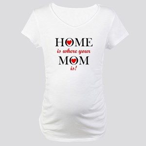 Home Is Where Your Mom Is Maternity T-Shirt