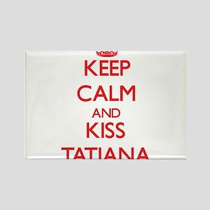 Keep Calm and Kiss Tatiana Magnets