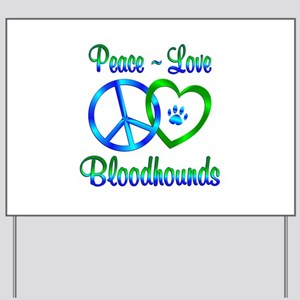 Peace Love Bloodhounds Yard Sign