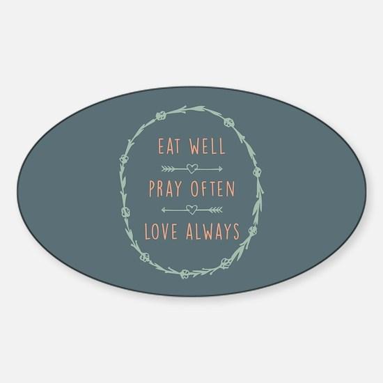 Eat Well Pray Often Love Always Sticker (Oval)