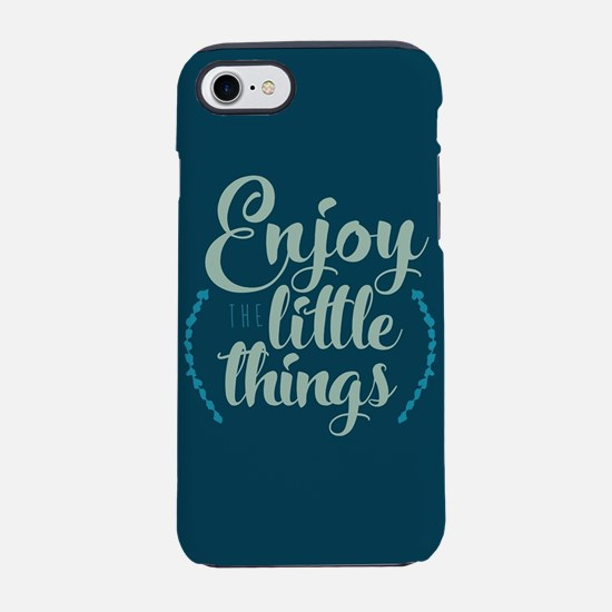 Enjoy The Little Things iPhone 7 Tough Case