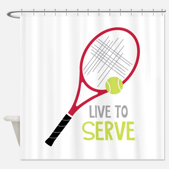 Live To Serve Shower Curtain