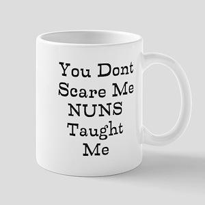 You dont Scare Me Nuns Taught Me Mugs