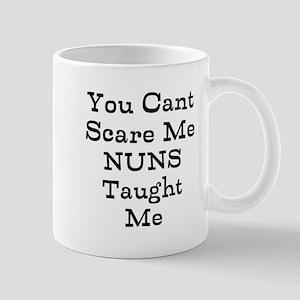 You Cant Scare Me Nuns Taught Me Mugs