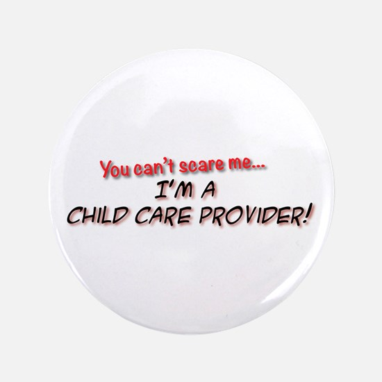"You Cant Scare Me - Im A Child Care Pr 3.5"" Button"