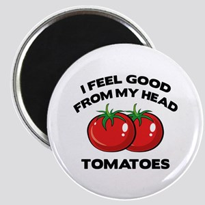 I Feel Good From My Head Tomatoes Magnet