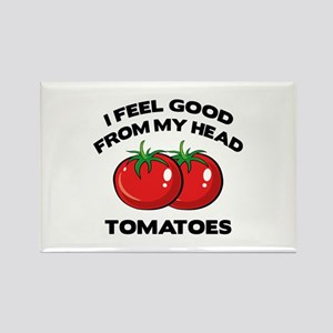 I Feel Good From My Head Tomatoes Rectangle Magnet