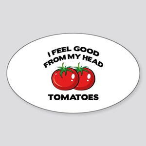 I Feel Good From My Head Tomatoes Sticker (Oval)