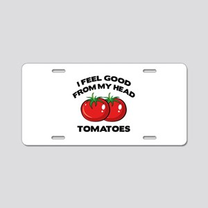 I Feel Good From My Head Tomatoes Aluminum License
