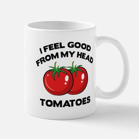 I Feel Good From My Head Tomatoes Mug