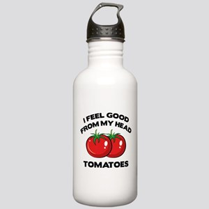 I Feel Good From My Head Tomatoes Stainless Water