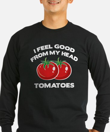 I Feel Good From My Head Tomatoes T