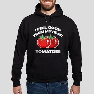 I Feel Good From My Head Tomatoes Hoodie (dark)