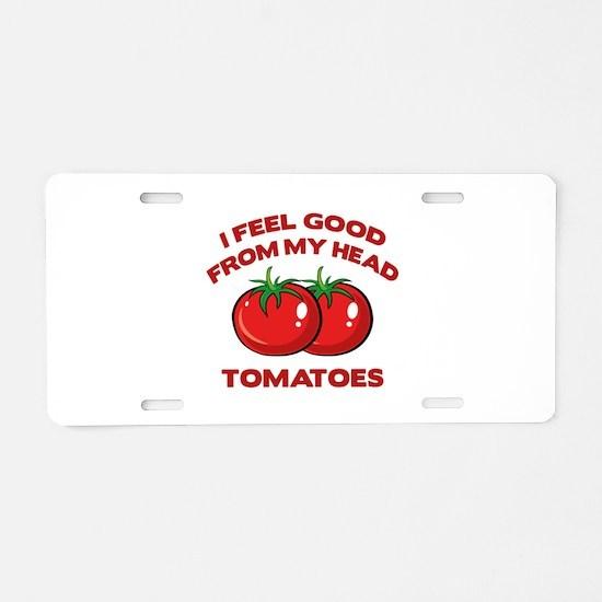 I Feel Good From My Head Tomatoes Aluminum License