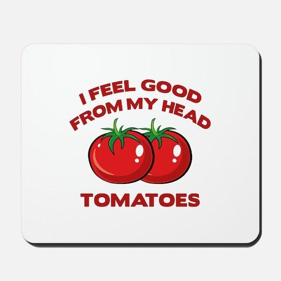 I Feel Good From My Head Tomatoes Mousepad