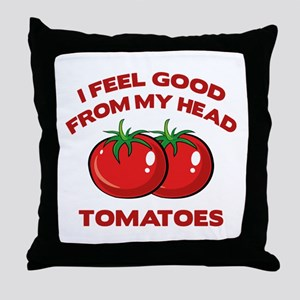 I Feel Good From My Head Tomatoes Throw Pillow