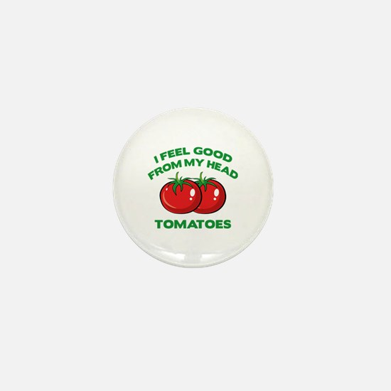 I Feel Good From My Head Tomatoes Mini Button