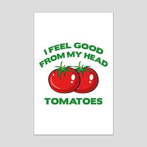 I Feel Good From My Head Tomatoes Mini Poster Prin