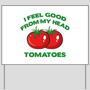 I Feel Good From My Head Tomatoes Yard Sign