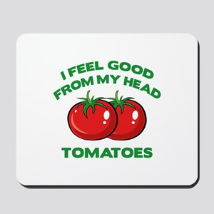 I Feel Good From My Head Tomatoes Mousepad