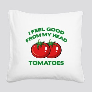 I Feel Good From My Head Tomatoes Square Canvas Pi