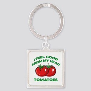 I Feel Good From My Head Tomatoes Square Keychain
