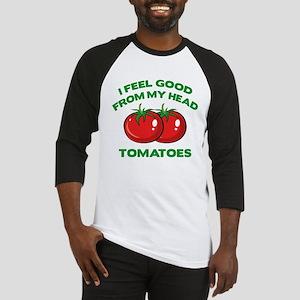 I Feel Good From My Head Tomatoes Baseball Jersey
