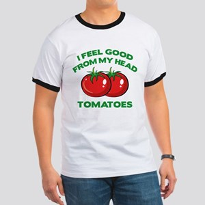 I Feel Good From My Head Tomatoes Ringer T