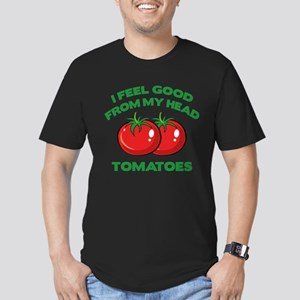I Feel Good From My Head Tomatoes Men's Fitted T-S