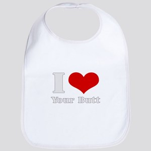 i love (heart) your butt  Bib