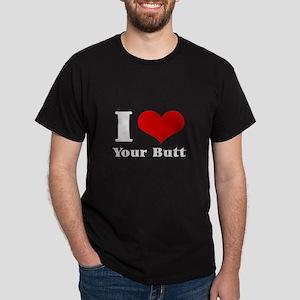i love (heart) your butt  Dark T-Shirt