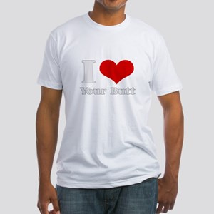 i love (heart) your butt  Fitted T-Shirt