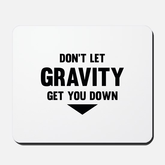 Don't Let Gravity Get You Down Mousepad