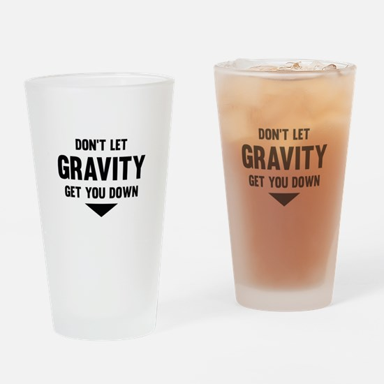 Don't Let Gravity Get You Down Drinking Glass