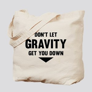 Don't Let Gravity Get You Down Tote Bag