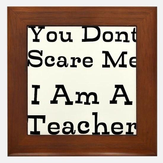 You Dont Scare Me I Am A Teacher Framed Tile