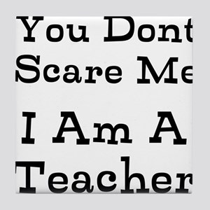 You Dont Scare Me I Am A Teacher Tile Coaster