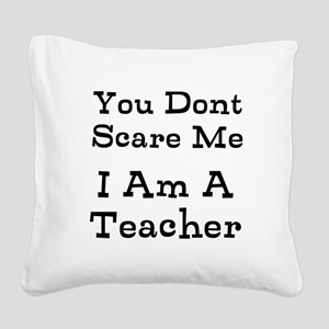 You Dont Scare Me I Am A Teacher Square Canvas Pil